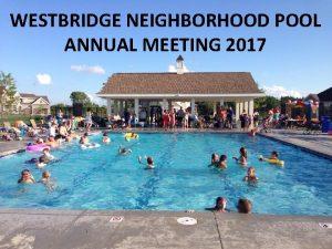 WESTBRIDGE NEIGHBORHOOD POOL ANNUAL MEETING 2017 Board Members