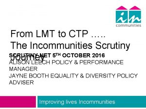 From LMT to CTP The Incommunities Scrutiny SCRUTINY