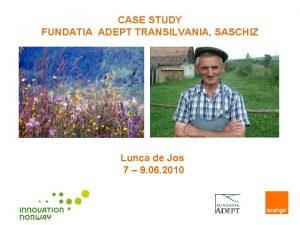CASE STUDY FUNDATIA ADEPT TRANSILVANIA SASCHIZ Lunca de