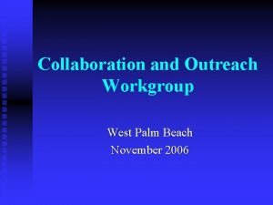 Collaboration and Outreach Workgroup West Palm Beach November