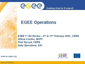 Enabling Grids for Escienc E EGEE Operations EGEE