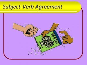 SubjectVerb Agreement Basic Rule l Singular subjects need