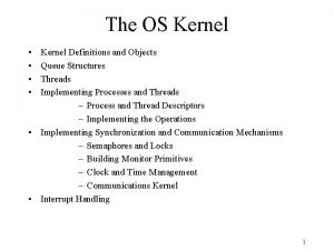 The OS Kernel Kernel Definitions and Objects Queue