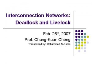Interconnection Networks Deadlock and Livelock Feb 26 th