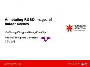 Annotating RGBD Images of Indoor Scenes YuShiang Wong
