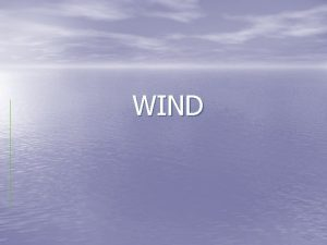 WIND What is WIND The movement of air
