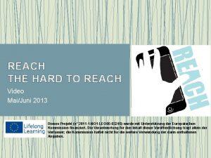 REACH THE HARD TO REACH Video MaiJuni 2013
