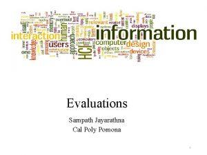 Evaluations Sampath Jayarathna Cal Poly Pomona 1 Evaluation
