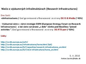 Nieo o vskumnch infratruktrach Research Infrastructures Dve asti