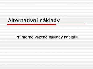 Alternativn nklady Prmrn ven nklady kapitlu Alternativn nklady