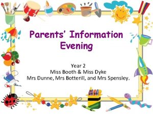 Parents Information Evening Year 2 Miss Booth Miss