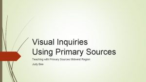 Visual Inquiries Using Primary Sources Teaching with Primary