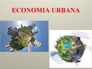ECONOMIA URBANA Pianificazione del territorio Sviluppo Sostenibile Lo