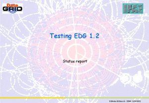 Testing EDG 1 2 Status report G Merino