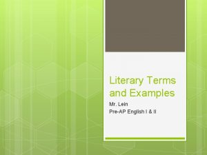 Literary Terms and Examples Mr Lein PreAP English