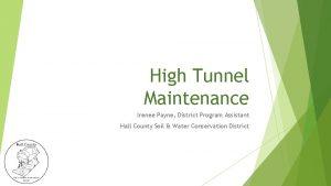High Tunnel Maintenance Irenee Payne District Program Assistant