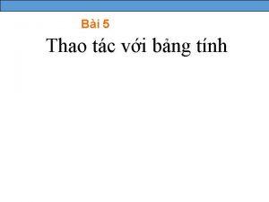 Bi 5 Thao tc vi bng tnh 1