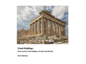 Greek Buildings Most Ancient Greek buildings currently look