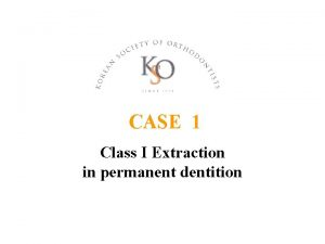CASE 1 Class I Extraction in permanent dentition