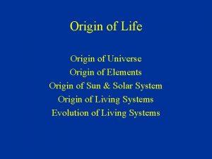 Origin of Life Origin of Universe Origin of