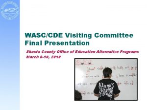WASCCDE Visiting Committee Final Presentation Shasta County Office