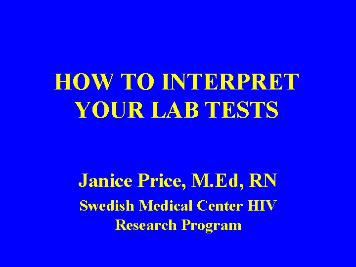 HOW TO INTERPRET YOUR LAB TESTS Janice Price