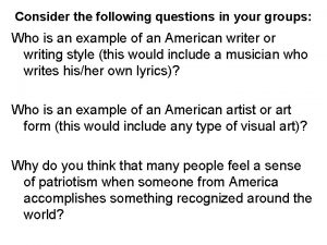 Consider the following questions in your groups Who