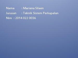 Nama Mariana Silaen Jurusan Teknik Sistem Perkapalan Nim
