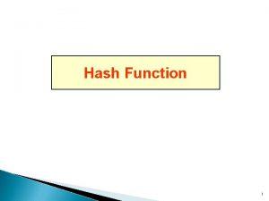 Hash Function 1 Contents Hash Functions Dedicated Hash