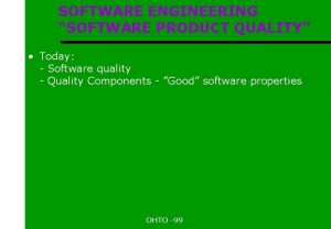 SOFTWARE ENGINEERING SOFTWARE PRODUCT QUALITY Today Software quality