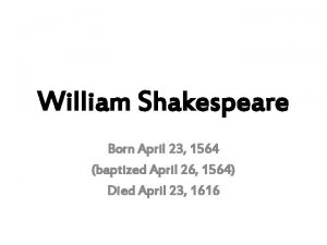 William Shakespeare Born April 23 1564 baptized April