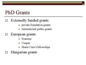Ph D Grants o Externally funded grants n
