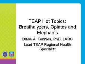 TEAP Hot Topics Breathalyzers Opiates and Elephants Diane