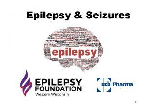 Epilepsy Seizures 1 n n Epilepsy is a