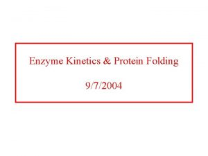 Enzyme Kinetics Protein Folding 972004 Protein folding is