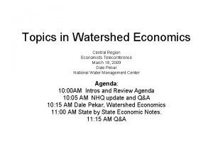 Topics in Watershed Economics Central Region Economists Teleconference