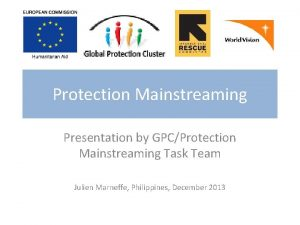 Protection Mainstreaming Presentation by GPCProtection Mainstreaming Task Team