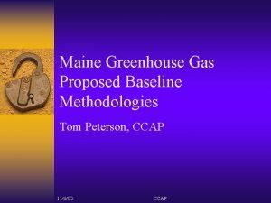 Maine Greenhouse Gas Proposed Baseline Methodologies Tom Peterson