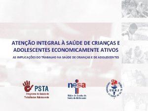 ATENO INTEGRAL SADE DE CRIANAS E ADOLESCENTES ECONOMICAMENTE
