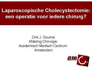 Laparoscopische Cholecystectomie een operatie voor iedere chirurg Dirk