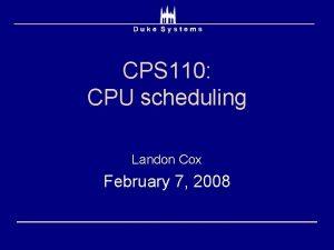 CPS 110 CPU scheduling Landon Cox February 7