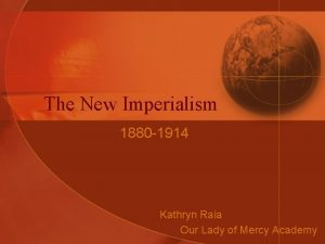 The New Imperialism 1880 1914 Kathryn Raia Our