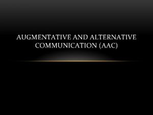 AUGMENTATIVE AND ALTERNATIVE COMMUNICATION AAC FORMS OF AAC