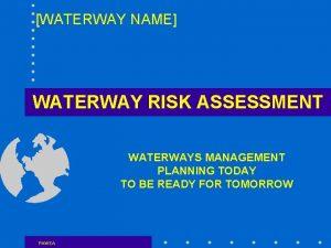 WATERWAY NAME WATERWAY RISK ASSESSMENT WATERWAYS MANAGEMENT PLANNING