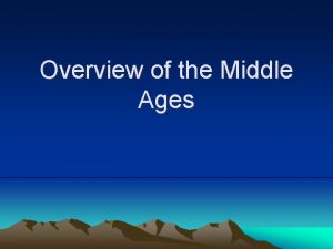 Overview of the Middle Ages The MIDDLE AGES