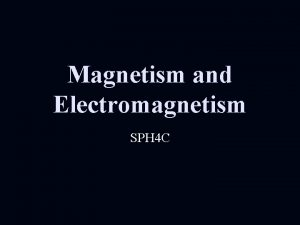 Magnetism and Electromagnetism SPH 4 C Permanent Magnets