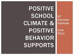 POSITIVE SCHOOL CLIMATE POSITIVE BEHAVIOR SUPPORTS UC Summer