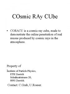 COsmic RAy CUbe CORACU is a cosmic ray