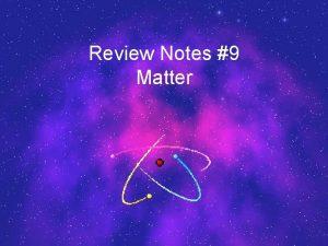 Review Notes 9 Matter What is Matter Matter