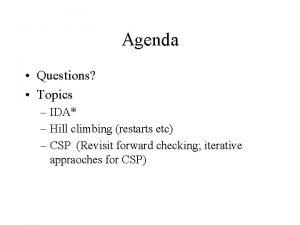Agenda Questions Topics IDA Hill climbing restarts etc